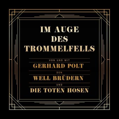"""""""IM AUGE DES TROMMELFELLS"""" von und mit Gerhard Polt, den Well-Brüdern und den Toten Hosen"""