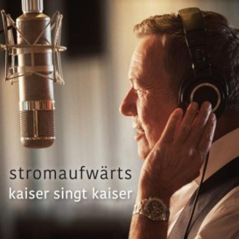 """Roland Kaiser – das Album """"stromaufwärts – kaiser singt kaiser"""" – eine Neuinterpretation seiner größten Hits mit zwei brandneuen Titeln"""