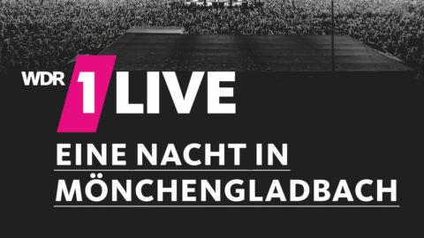 1LIVE Eine Nacht in Mönchengladbach: Die 24-Stunden-Premiere +++ Finales Line-Up steht fest!