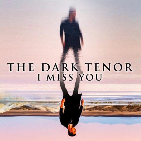 """The Dark Tenor veröffentlicht mit """"I Miss You"""" seine neue Single + Video"""